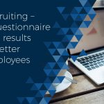 Recruiting – Using a questionnaire that results in better employees
